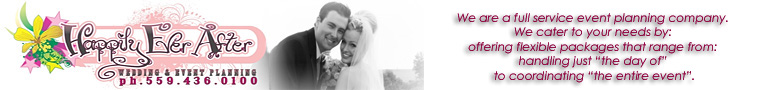Fresno wedding planners, Fresno Wedding Consultants, Happily Ever After
