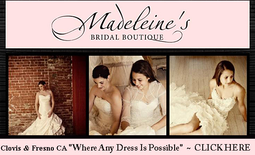Fresno Wedding Dresses - Madeleine's Bridal Boutique - CLICK HERE